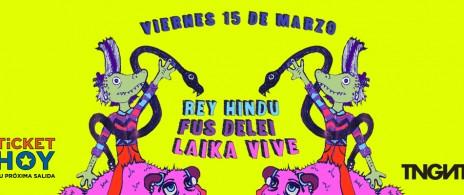 Rey Hindú + Fus Delei + Laika Vive