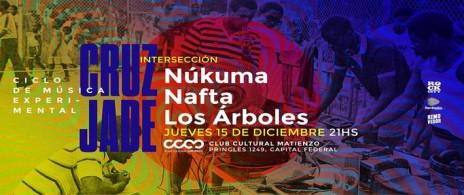 CruzJade Intersección vol.6: Nafta + Lúcuma + Los Árboles