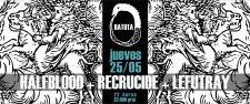 HALFBLOOD + RECRUCIDE + LEFUTRAY / 25 mayo