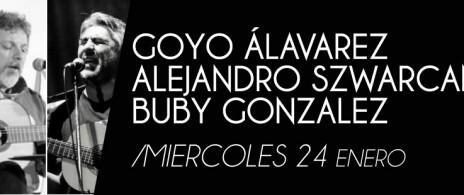 Goyo Álvarez - Alejandro Szwarcman - Buby González
