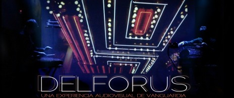 Delforus: una experiencia audiovisual de vanguardia
