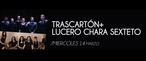 TRASCARTÓN+ LUCERO CHARA SEXTETO