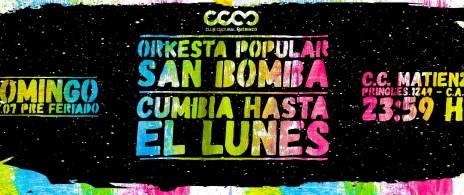 CUMBIA HASTA EL LUNES + ORKESTA POPULAR SAN BOMBA